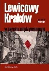 Okładka książki Lewicowy Kraków w okresie międzywojennym praca zbiorowa,Anna Kargol