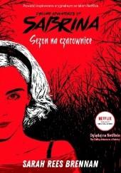Okładka książki Chilling Adventures of Sabrina. Sezon na czarownice Sarah Rees Brennan