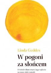 Okładka książki W pogoni za słońcem. O świetle słonecznym i jego wpływie na ciało i umysł Linda Geddes