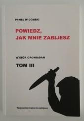 Okładka książki Powiedz, jak mnie zabijesz. Tom III Paweł Widomski