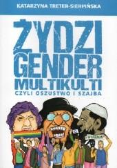 Okładka książki Żydzi, gender i multikulti, czyli oszustwo i szajba Katarzyna Treter-Sierpińska