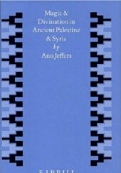 Okładka książki Magic and divination in ancient Palestine and Syria Ann Jeffers