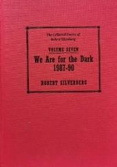 Okładka książki The Collected Stories of Robert Silverberg, Volume Seven: We Are For the Dark 1987-90 Robert Silverberg