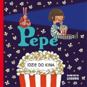Okładka książki Pepe idzie do kina Anna-Karin Garhamn