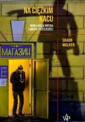 Okładka książki Na ciężkim kacu. Nowa Rosja Putina i duchy przeszłości Shaun Walker