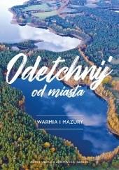 Okładka książki Odetchnij od miasta. Warmia i Mazury Aleksandra Klonowska-Szałek