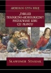 Okładka książki Thriller teologiczno-archeologiczny. Poszukiwanie kodu czy prawdy?