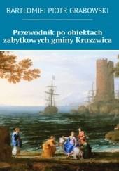 Okładka książki Przewodnik po obiektach zabytkowych gminy Kruszwica Bartłomiej Grabowski