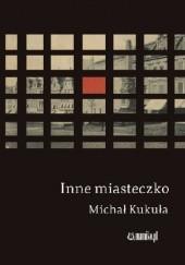 Okładka książki Inne miasteczko Michał Kukuła