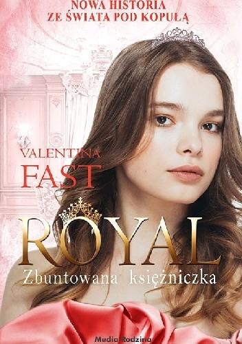 Okładka książki Royal. Zbuntowana księżniczka Valentina Fast