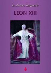 Okładka książki Leon XIII Antoni Szlagowski