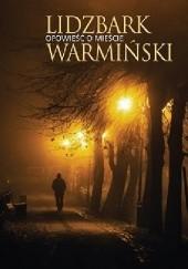 Okładka książki Lidzbark Warmiński. Opowieść o mieście Zbigniew Mikołejko,Małgorzata Jackiewicz-Garniec,Radosław Niemczynowicz