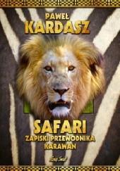 Okładka książki Safari. Zapiski przewodnika karawan Paweł KArdasz