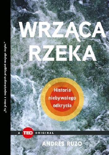 Okładka książki Wrząca rzeka. Historia niebywałego odkrycia Andrés Ruzo