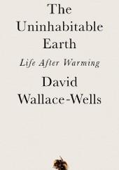 Okładka książki The Uninhabitable Earth: Life After Warming David Wallace-Wells