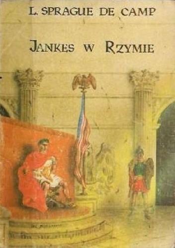 Okładka książki Jankes w Rzymie L. Sprague de Camp