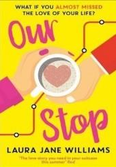 Okładka książki Our Stop Laura Jane Williams