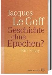 Okładka książki Geschichte ohne Epochen? Ein Essay Jacques Le Goff