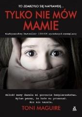 Okładka książki Tylko nie mów mamie Toni Maguire