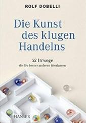 Okładka książki Die Kunst des klugen Handelns. 52 Irrwege, die Sie besser anderen überlassen Rolf Dobelli