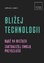 Okładka książki Bliżej technologii Gerald Lynch