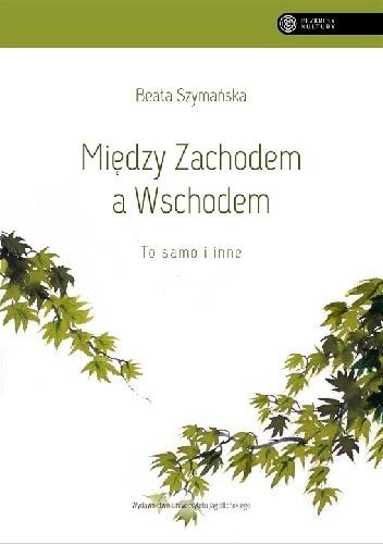 Okładka książki Między Zachodem a Wschodem. To samo i inne Beata Szymańska