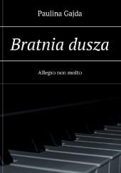Okładka książki Bratnia dusza: Allegro non molto Paulina Gajda