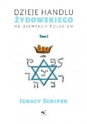 Okładka książki Dzieje handlu żydowskiego na ziemiach polskich. Tom I. Ignacy Schiper
