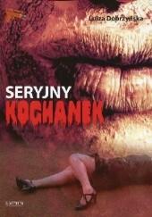 Okładka książki Seryjny kochanek Luiza Dobrzyńska