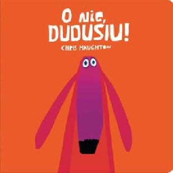 Okładka książki O nie, Dudusiu! Chris Haughton