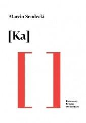 Okładka książki [Ka] Marcin Sendecki