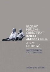 Okładka książki Dzieła zebrane. Tom 12. Korespondencja vol. 1. 1944-1966 Jerzy Giedroyć,Gustaw Herling-Grudziński