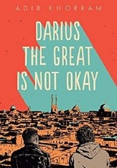Okładka książki Darius the Great Is Not Okay Adib Khorram