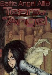 Okładka książki Battle Angel Alita. Tears of An Angel Yukito Kishiro