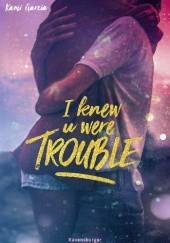 Okładka książki I Knew U Were Trouble Kami Garcia