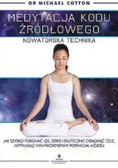 Okładka książki Medytacja kodu źródłowego nowatorską techniką Michael Cotton