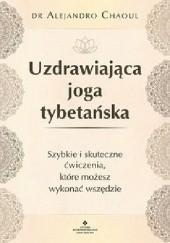Okładka książki Uzdrawiająca joga tybetańska Alejandro Chaoul
