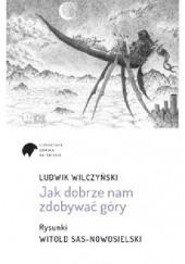 Okładka książki Jak dobrze nam zdobywać góry Ludwik Wilczyński