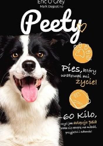 Okładka książki Peety. Pies, który uratował mi życie Mark Dagostino,Eric O'Grey