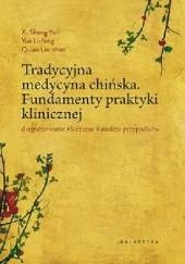 Okładka książki Tradycyjna medycyna chińska. Fundamenty praktyki klinicznej. Diagnozowanie, leczenie, analiza przypadków Xi Sheng Yan,Yue Li-Feng,Quian Lin-Chao