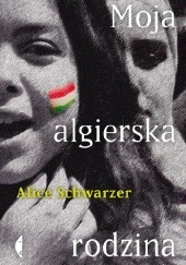 Okładka książki Moja algierska rodzina Alice Schwarzer