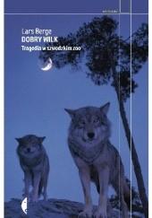Okładka książki Dobry wilk. Tragedia w szwedzkim zoo Lars Berge