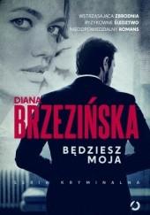 Okładka książki Będziesz moja Diana Brzezińska