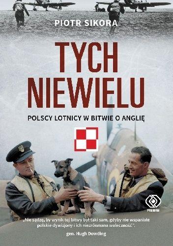 Okładka książki Tych niewielu. Polscy lotnicy w bitwie o Anglię Piotr Sikora