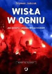 Okładka książki Wisła w ogniu Szymon Jadczak