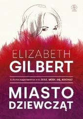 Okładka książki Miasto dziewcząt Elizabeth Gilbert