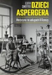 Okładka książki Dzieci Aspergera. Medycyna na usługach III Rzeszy Edith Sheffer