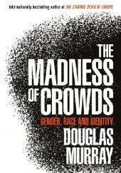 Okładka książki The Madness of Crowds Douglas Murray