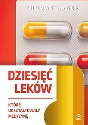 Okładka książki Dziesięć leków, które ukształtowały medycynę Thomas Hager