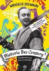 Okładka książki Historia bez cenzury 4: Średniowiecze bez trzymanki Wojciech Drewniak